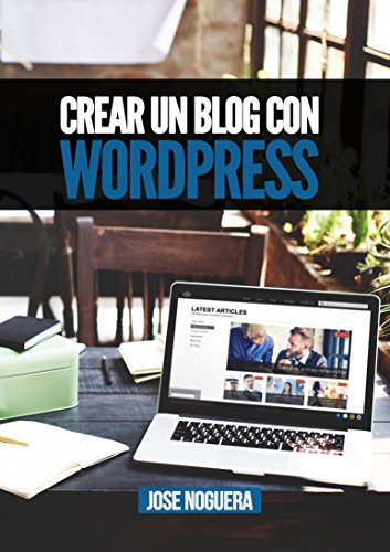 Crear un blog con Wordpress: La guía definitiva para la creación de webs profesionales con Wordpress (Marketing Online nº 3) por José Noguera