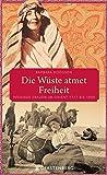 Die Wüste atmet Freiheit: Reisende Frauen im Orient 1717 bis 1930 - Barbara Hodgson