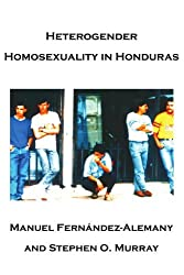 Heterogender Homosexuality in Honduras by Stephen O. Murray (2002-06-07)