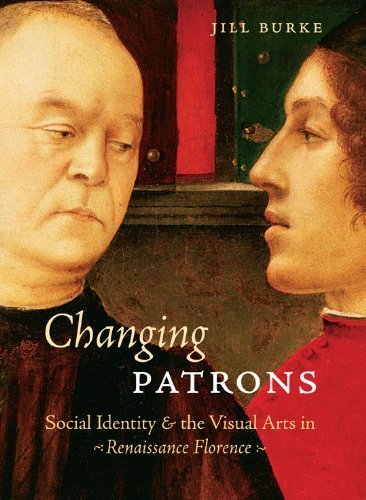 Changing Patrons: Social Identity and the Visual Arts in Renaissance Florence by Burke, Jill (2004) Library Binding