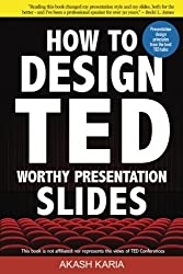 How to Design TED-Worthy Presentation Slides (Black & White Edition): Presentation Design Principles from the Best TED Talks by Akash Karia (2015-02-01)