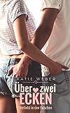 Über zwei Ecken: Verliebt in den Falschen (Mitbewohner Reihe 2) von Katie Weber