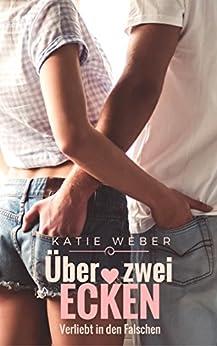 Über zwei Ecken: Verliebt in den Falschen (Mitbewohner 2) von [Weber, Katie]