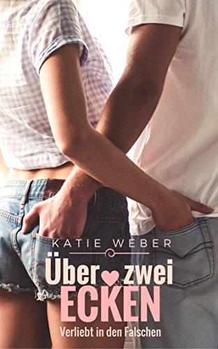 Über zwei Ecken: Verliebt in den Falschen (Mitbewohner-Reihe 2) (Adam Decke)