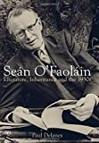 Sean O'Faolain: Literature, Inheritance and the 1930s by Paul Delaney (30-Sep-2014) Paperback
