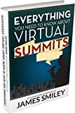 Everything You Need To Know About Virtual Summits: Learn the proven tips and shortcuts of driving a cause or making serious money by leveraging online webinars and virtual summits. (English Edition)