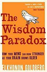 The Wisdom Paradox: How Your Mind Can Grow Stronger As Your Brain Grows Older by Elkhonon Goldberg (2007-03-05)