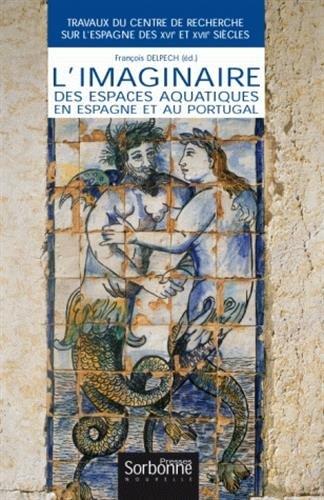 L'imaginaire des espaces aquatiques en Espagne et au Portugal par François Delpech, Collectif