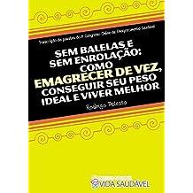 Sem Balelas e Sem Enrolação: Como Emagrecer de Vez, Conseguir Seu Peso Ideal e Viver Melhor. (Portuguese Edition)