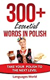 Learn Polish: 300+ Essential Words In Polish- Learn Words Spoken In Everyday Poland (Speak Polish, Poland, Fluent, Polish Language ): Forget pointless phrases, Improve your vocabulary