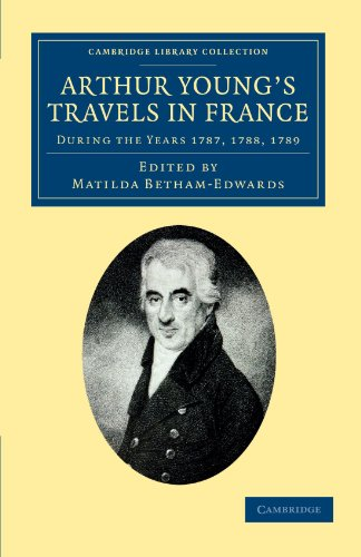 Arthur Young's Travels in France: During the Years 1787, 1788, 1789 (Cambridge Library Collection - Travel, Europe)