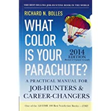 What Color Is Your Parachute? 2014: A Practical Manual for Job-Hunters and Career-Changers by Richard N. Bolles (2013-08-13)