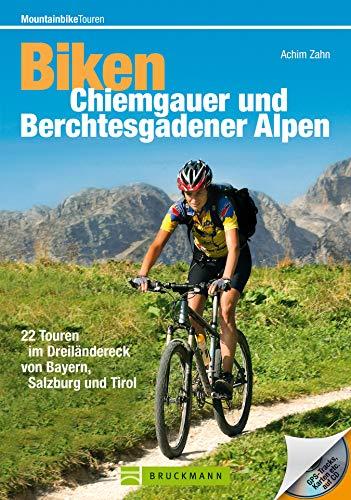 Mountainbiketouren - Biken Chiemgauer und Berchtesgadener Alpen: MTB Radführer mit 22 Mountainbike-Touren im Dreiländereck von Bayern, Salzburg und Tirol