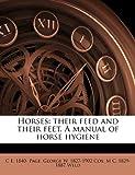 Horses: their feed and their feet. A manual of horse hygiene