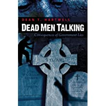 Dead Men Talking: Consequences of Government Lies by Dean T. Hartwell (2009-08-06)
