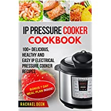 INSTANT POT: IP Electric Pressure Cooker Cookbook  100+ Delicious, Healthy and Easy IP Electrical Pressure Cooker Recipes (English Edition)