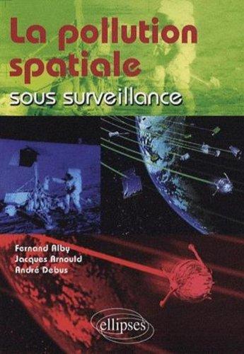 La pollution spatiale sous surveillance par Fernand Alby
