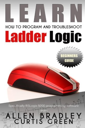 Learn How To Program And Troubleshoot Ladder Logic por Curtis Green