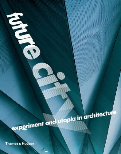 Future City: Experiment and Utopia in Architecture