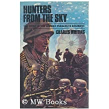 Hunters from the Sky - The Story of the German Parachute Regiment by Charles Whiting (1974-11-06)