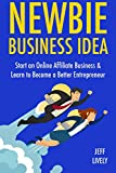 Newbie Business Idea: Start an Online Affiliate Business & Learn to Become a Better Entrepreneur