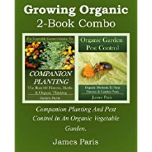 Growing Organic - 2-Book Combo: Companion Planting And Pest Control In An Organic Vegetable Garden (English Edition)