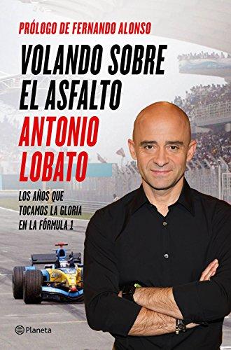 Volando sobre el asfalto: Los años que tocamos la gloria en la Fórmula 1 (No Ficción) por Antonio Lobato