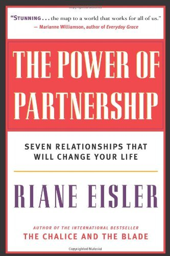 The Power of Partnership: Seven Relationships That Will Change Your Life (English Edition) di Riane Eisler