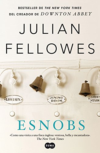 Esnobs: Bestseller de The New York Times del creador de Downton Abbey por JULIAN FELLOWES