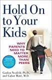 Best Ballantine Libri Libri Nonfictions - Hold On to Your Kids: Why Parents Need Review