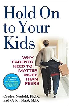 Hold On to Your Kids: Why Parents Need to Matter More Than Peers par [Neufeld, Gordon, Mate, Gabor Md]