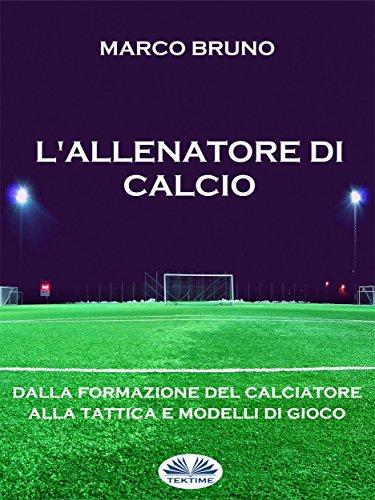 L'allenatore di calcio: Dalla formazione del calciatore alla tattica e modelli di gioco (Italian Edition)