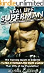Real Life Superman: the Training Guid...