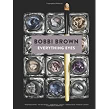 By Bobbi Brown - Everything Eyes: Professional Techniques, Essential Tools, Gorgeous Makeup Looks (Bobbi Brown)