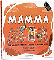Mamma Mia : The Mommyhood Life - A Color-IN Doodle Book