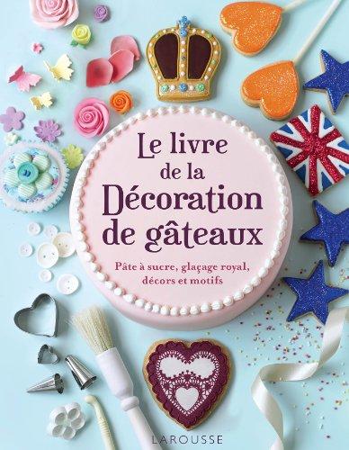 La livre de la décoration de gâteaux par Collectif