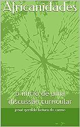 Africanidades: o início de uma discussão curricular (Portuguese Edition)