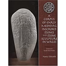 A Corpus of Medieval Inscribed Stones and Stone Sculpture in Wales: South-West Wales Volume 2: South West Wales (University of Wales Press - Political Philosophy Now)