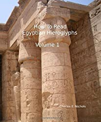 How To Read Egyptian Hieroglyphs: For High School Students In Grades 9 Through 12 by Charles E. Nichols (2008-08-20)