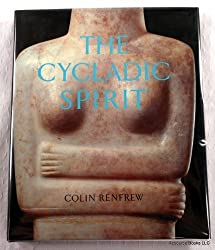 The Cycladic Spirit: Masterpieces from the Nicholas P.Goulandris Collection by Lord Colin Renfrew (1991-11-04)