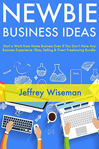 newbie-business-ideas-start-a-work-from-home-business-even-if-you-dont-have-any-business-experience-