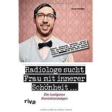 Radiologe sucht Frau mit innerer Schönheit: Die lustigsten Kontaktanzeigen von Preißler. Doris (2010) Taschenbuch