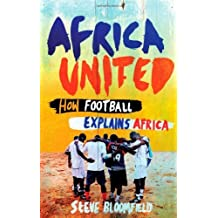By Steve Bloomfield Africa United: How Football Explains Africa [Paperback]