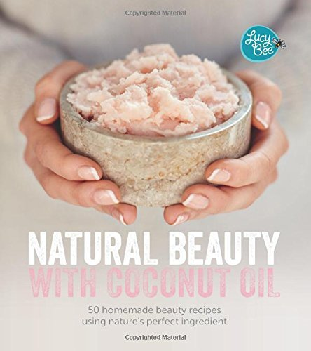 natural-beauty-with-coconut-oil-50-homemade-beauty-recipes-using-natures-perfect-ingredient-by-lucy-