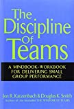 The Discipline of Teams: A Mindbook–Workbook for Delivering Small Group Performance