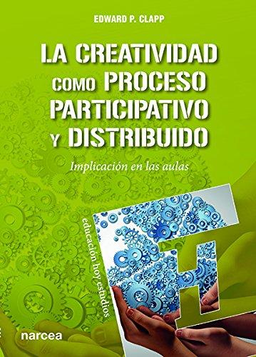 La creatividad como proceso participativo y distribuido : implicación en las aulas por Edward P. Clapp