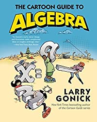 The Cartoon Guide to Algebra (Cartoon Guide Series) by Larry Gonick (2015-02-26)