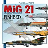 Mikoyan-Gurevitch MIG 21: Fishbed 1955-2010 (Planes and Pilots)