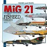 Mikoyan-Gurevitch MIG 21: Fishbed 1955-2010 (Planes & Pilots)