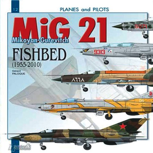 Mikoyan-Gurevitch MIG 21: Fishbed 1955-2010